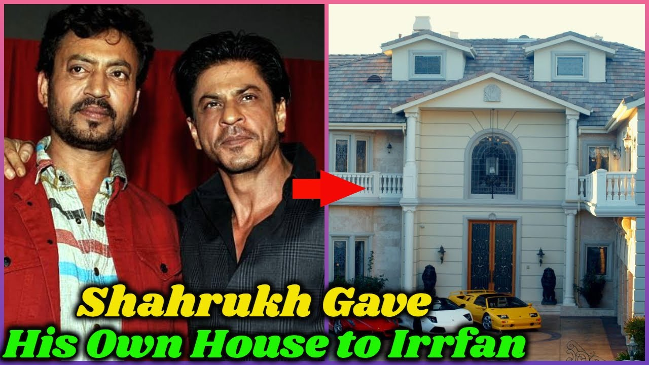 Why Shahrukh Khan Gave His House to Irrfan Khan
