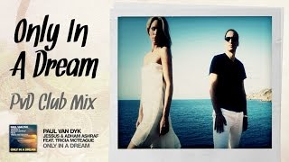 Paul van Dyk, Jessus and Adham Ashraf feat. Tricia McTeague - Only In A Dream (PvD Club Mix)