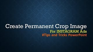 Tips and Trick PowerPoint 2018 - Permanent Crop Image