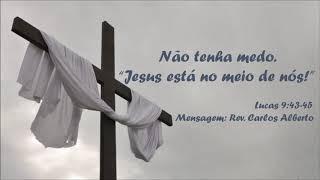 """Não tenha medo.  """"Jesus está no meio de nós!"""" - Rev. Carlos Alberto - 29/09/2019, 09h."""