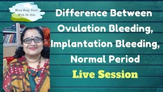 Difference Between Bleeding Of Ovulation, Implantation & Normal Period(Explained Again In Live)