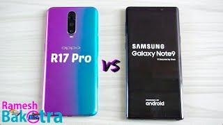 Oppo R17 Pro vs Samsung Galaxy Note 9 SpeedTest and Camera Comparison