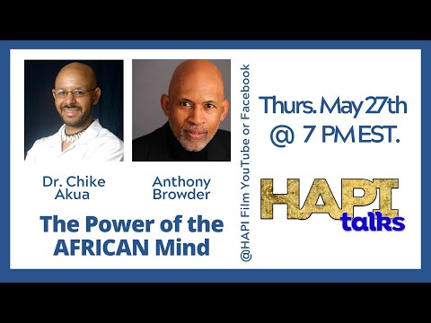 HAPI Talks with Anthony Browder & Dr. Chike Akua about The Power of AFRICAN Mind!