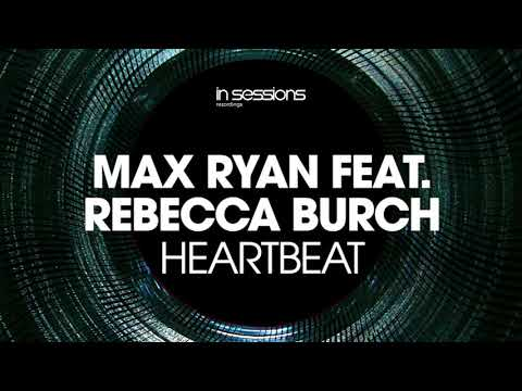 Max Ryan feat. Rebecca Burch  Heartbeat In Sessions OUT NOW!