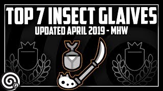 Top 7 Insect Glaives + Builds (April 2019) | Monster Hunter World