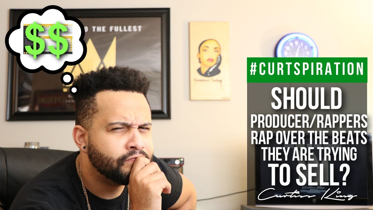 Should Producer/Rappers Rap Over The Beats They're Trying To Sell?  #Curtspiration