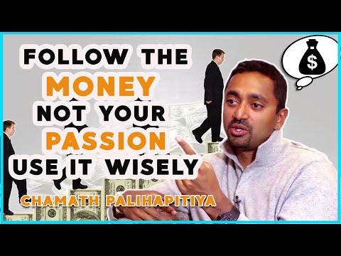 Follow the money not your passion, use it wisely   Chamath Palihapitiya