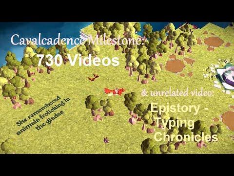 Cavalcadence Milestone (730 Videos) & unrelated video (Epistory - Typing Chronicles)  