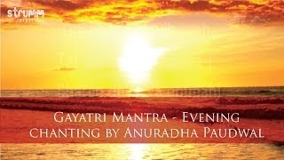 Gayatri Mantra by Anuradha Paudwal - for evening chanting