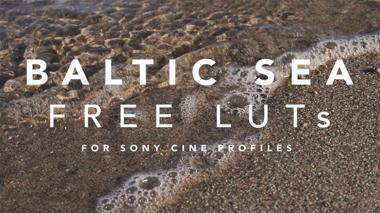LUTs for Sony Cameras Cine Profiles | Free Download | Baltic Sea LUT Pack