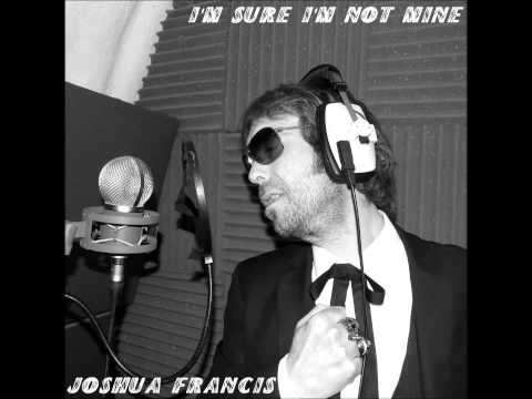 I'm Sure I'm Not Mine - Sir Joshua Francis