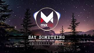 Justin Timberlake - Say Something (Grizzllll Remix) ft. Chris Stapleton