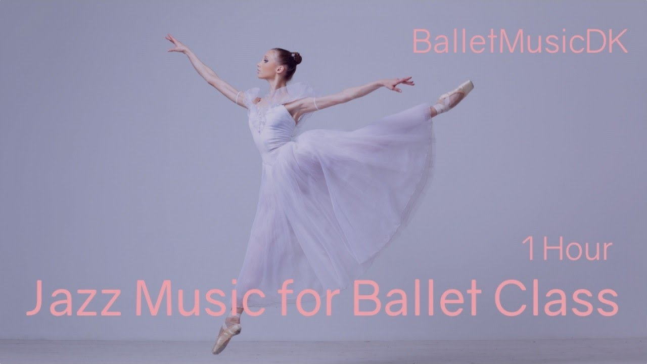 Jazz Music For Ballet Class 1 Hour Of The Best Jazz Songs For Ballet Class Youtube