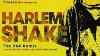 HARLEM SHAKE - 264remix featuring Pantha Vibes & better band mix by dj legend264