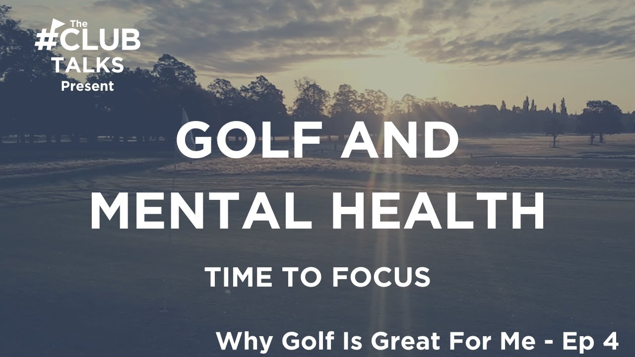 Focussing On Golf Is Great For Mental Health