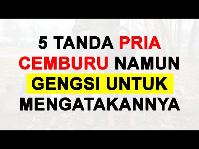 5 TANDA PRIA CEMBURU NAMUN GENGSI UNTUK MENGATAKANNYA