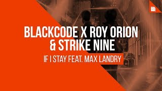 Blackcode X Roy Orion & Strike Nine feat. Max Landry - If I Stay [FREE DOWNLOAD]