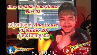 How To Make Vina House in FL Studio / របៀបធ្វើភ្លេងតាម FL Studio 20  ចង្វាក់ Vina House Part 02