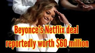Business - Beyonce's Netflix deal reportedly worth $60 million & ebanews