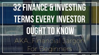 32 Finance And Investing Terms Every Investor Ought To Know
