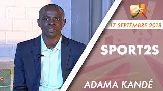 SPORT2S DU 15 SEPTEMBRE 2018 AVEC ADAMA KANDÉ - INVITÉ : MAMADOU KEÏTA