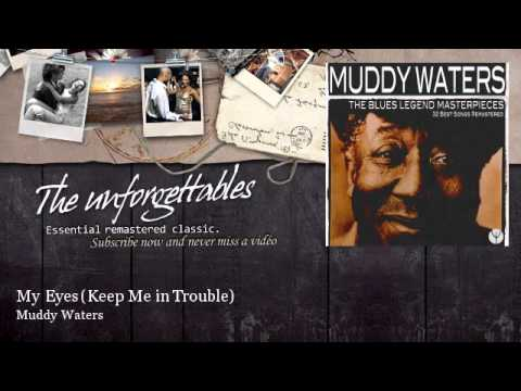 Muddy Waters - My Eyes - Keep Me in Trouble