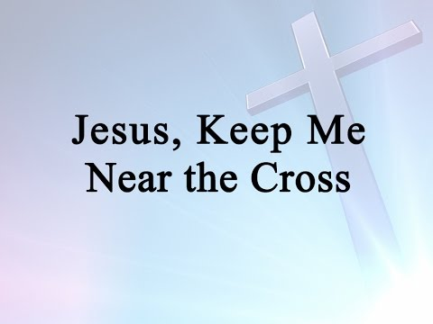 Jesus, Keep Me Near the Cross (Hymn Charts with Lyrics, Contemporary)