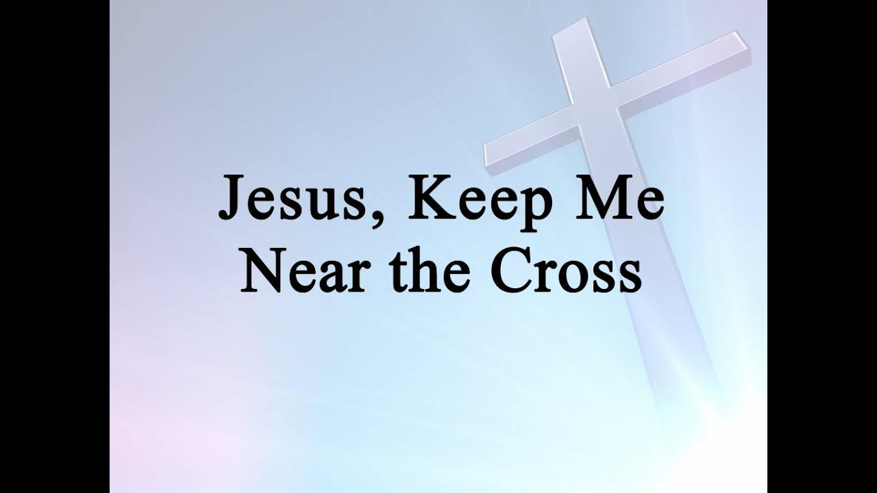 Jesus Keep Me Near The Cross Hymn Charts With Lyrics Contemporary