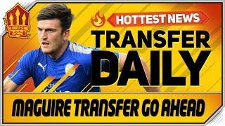 Harry Maguire Transfer Is GO! Man Utd Transfer News
