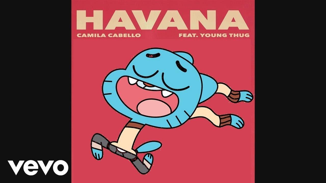 Gumball Sings Havana Camila Cabello Ft Young Thug Official Cartoon Video