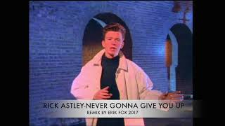 Rick Astley - Never gonna give you up (remix by Erik Fox 2017)