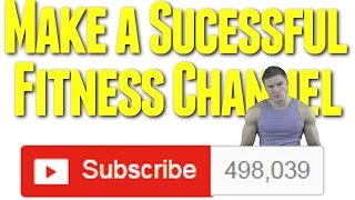 How To Make a Successful Fitness Channel(There is so much information that I was only able to fit about half of what I wanted to say in this video. Would you guys be interested in a part two dealing with ..., 2014-09-13T13:30:03.000Z)