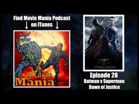 Movie Mania Podcast #28 - Batman v Superman: Dawn of Facepalm...I mean Justice