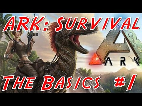 ARK: Survival Evolved - Learning The Basics