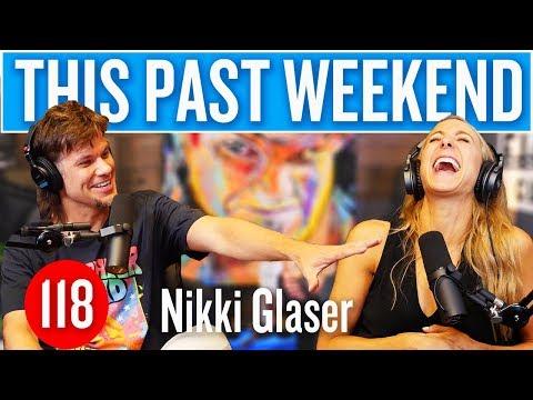Nikki Glaser | This Past Weekend #118