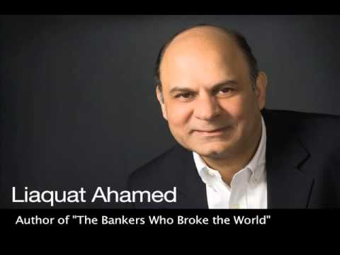 Liaquat Ahamed: The Bankers Who Broke the World [Full Audio Keynote] SD
