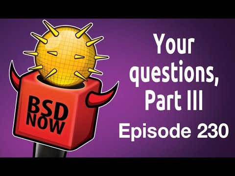 Your questions, Part III | BSD Now 230