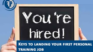 Keys to Landing your first personal training job!