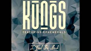 Kungs Ft. Ephemerals - I Feel So Bad (Housegeist Bootleg)