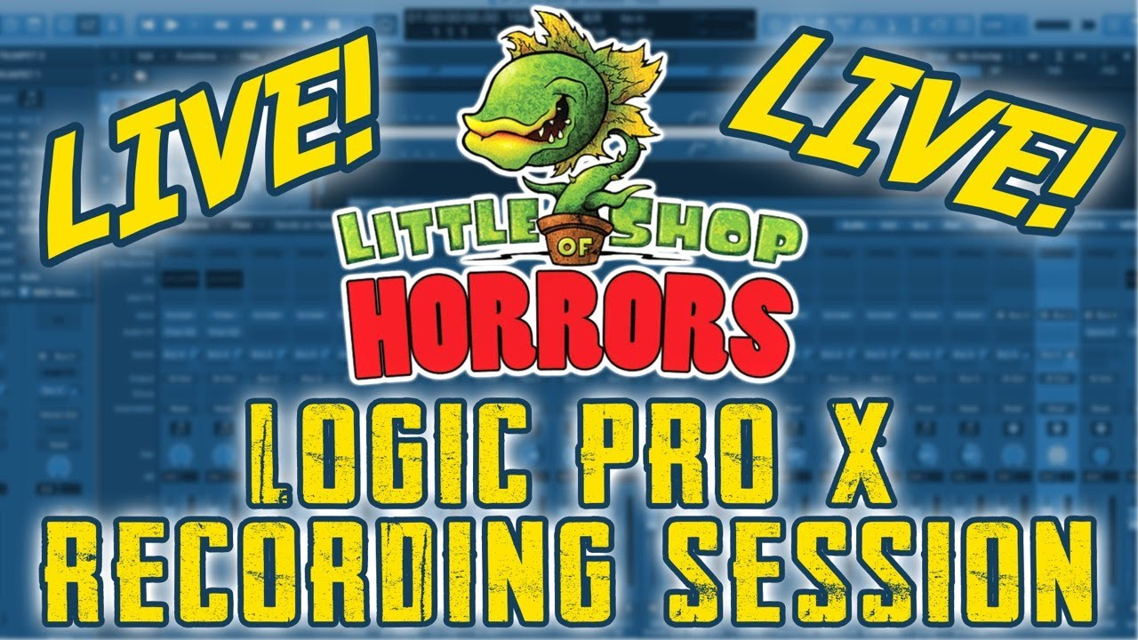 """LIVE! - Logic Pro X Backing Track Recording Session of """"Little Shop of Horrors"""""""