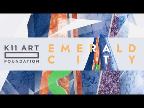 Emerald City | Group exhibition presented by K11 Art Foundation