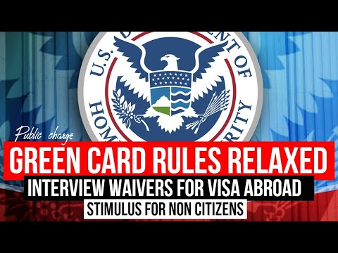 US Immigration: Green Card rules relaxed   Visa Interview waiver for Consulates abroad   Stimulus