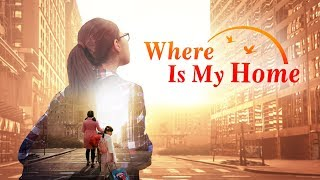 "God Is Good | Almighty God Gave Me a Happy Family | Christian Movie Trailer ""Where Is My Home"""
