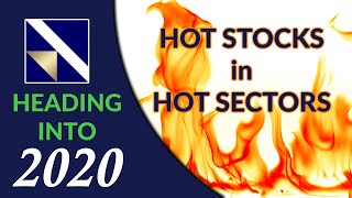 Heading into 2020 with Hot Stocks in Hot Sectors