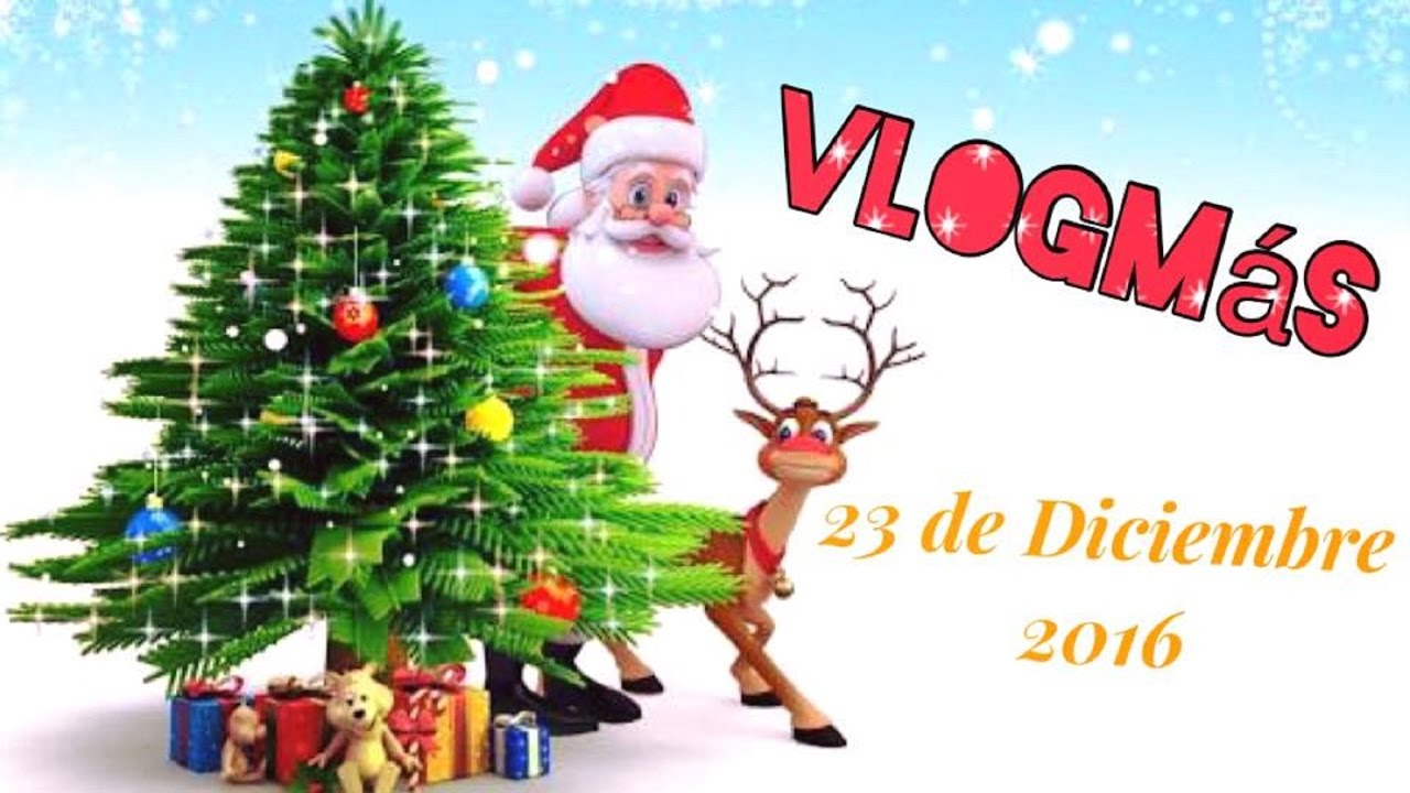 Vlogmás 8 23 De Diciembre 2016 Youtube