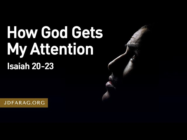 How God Gets My Attention – Isaiah 20-23