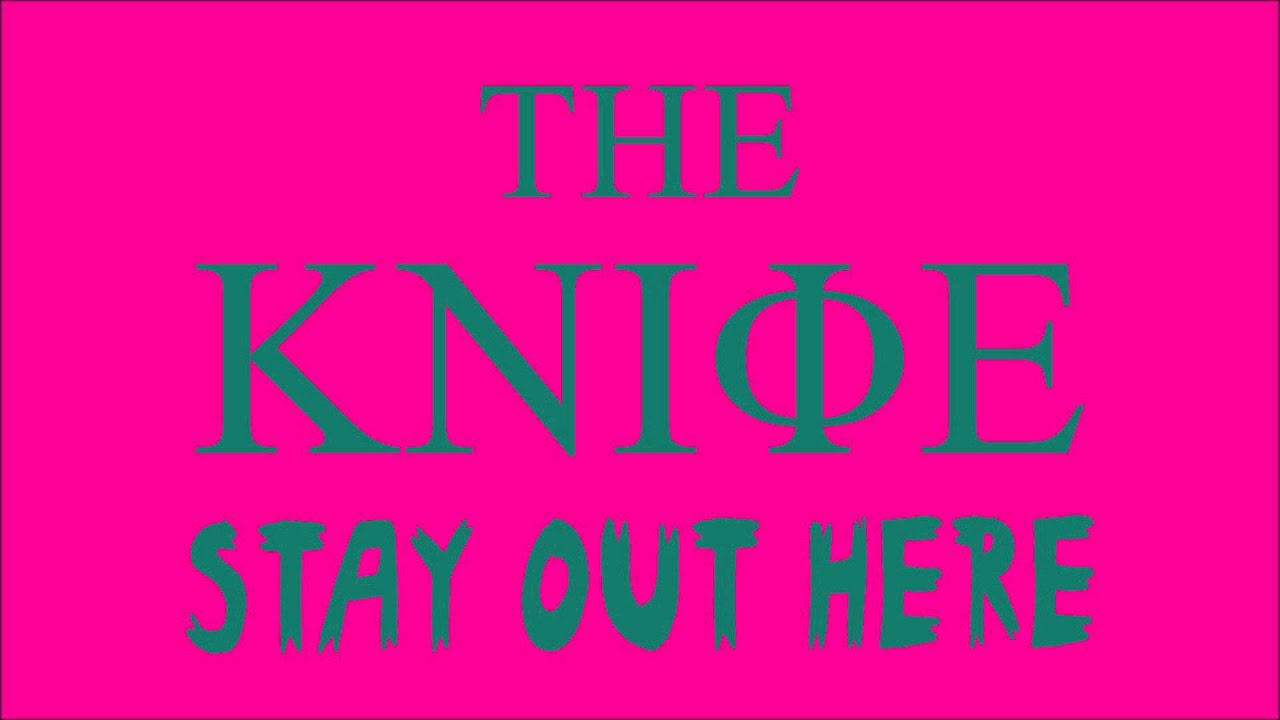 the-knife-stay-out-here-theknifefans