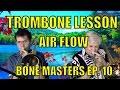 Bone Masters: Ep. 10 - Scott Whitfield - Trombone Lesson Master Class - Air Flow