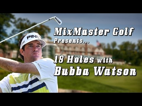 18 Holes with Bubba Watson - MixMaster Golf