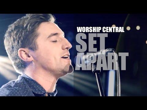 Worship Central - Set Apart - Set Apart - LYRICS - HD